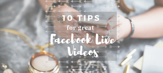 10 Tips for Great Facebook Live Videos