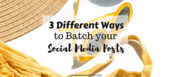 3 Different Ways to Batch Your Social Media Posts