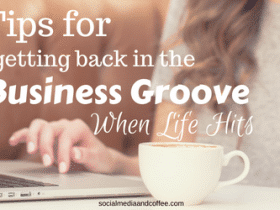 5 Tips for Getting Back in the Business Groove When Life Hits