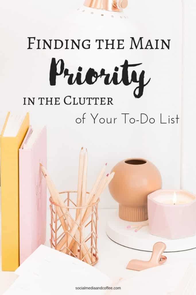 Find the Main Priority in the Clutter of your To-Do List | online business | social media marketing | blog | blogging | working from home | #onlinebusiness #priorities #timemanagement #workfromhome #socialmediamarketing