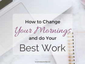 How to Change Your Morning & Do your Best Work