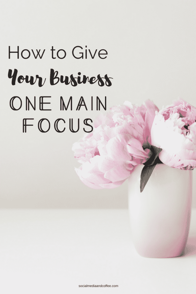 How to Give Your Business One Main Focus | online business | social media | social media marketing | blog | blogging | #onlinebusiness #entrepreneur #socialmedia #socialmediamarketing #marketing #blog #blogging