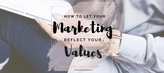 How to Let Your Marketing Reflect Your Values