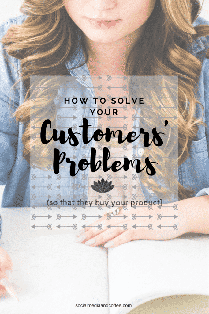 How to Solve Your Customers' Problems (so that they will buy your product!) | marketing | social media marketing | sales | business | online business | #socialmedia #socialmediamarketing #onlinebusiness