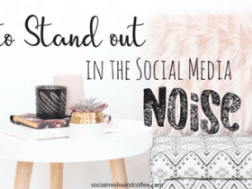 How to Stand Out in the Social Media Noise