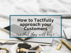How to Tactfully Approach Your Customers (so that they will buy!)