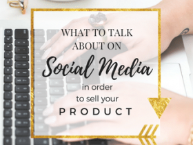 What to Talk about on Social Media (in order to Sell your Product!)