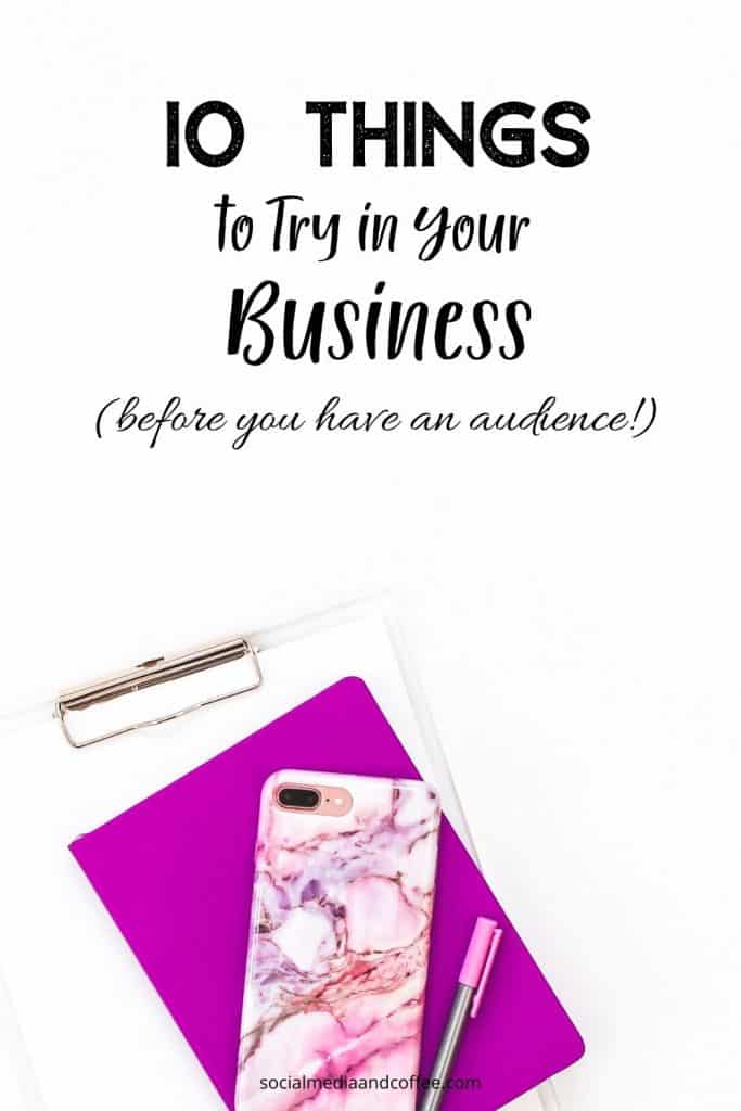 10 Things to Try in Your Business (BEFORE you have an audience!) | social media marketing | online business | blog | blogging | Facebook | Instagram | Twitter | #socialmedia #marketing #onlinebusiness #blog #blogging #Facebook #Instagram #Twitter #marketing