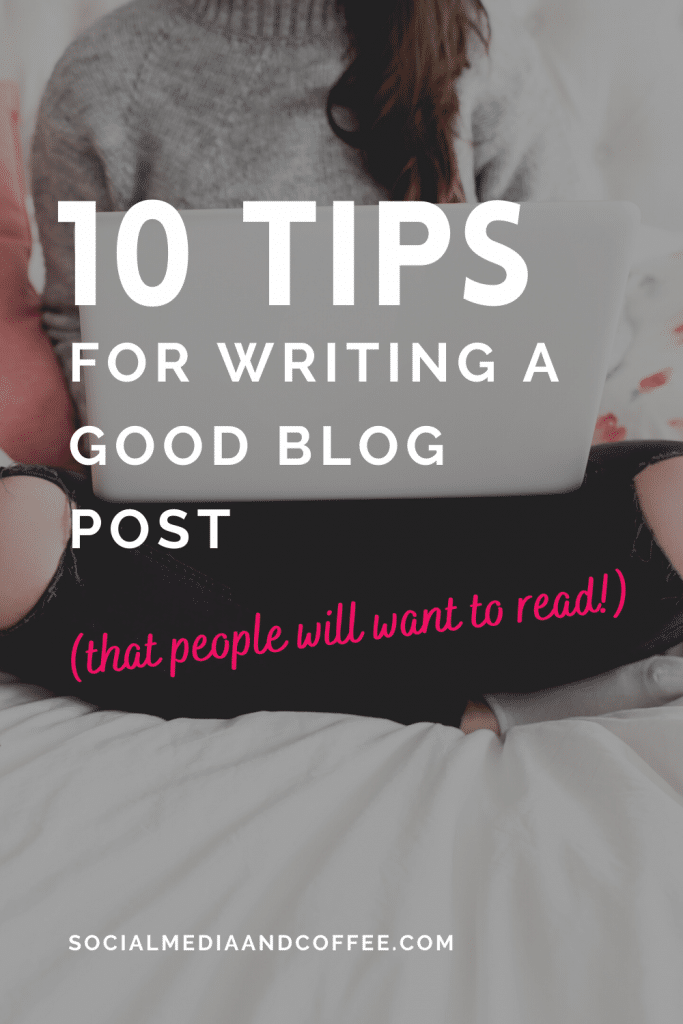 10 Tips for Writing a Good Blog Post | online business | blogging | blogger | marketing | small business marketing | entrepreneur | #smallbusiness #marketing #business #onlinebusiness #blog #blogging #blogger