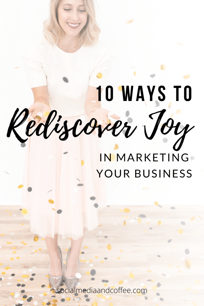 10 Ways to Rediscover Joy in Marketing Your Business | online business | blog | blogging | small business marketing | Facebook marketing | Instagram marketing | digital marketing | entrepreneur | #onlinesbusiness #smallbusiness #business #marketing #digitalmarketing #socialmedia #blog #blogging #entrepreneur