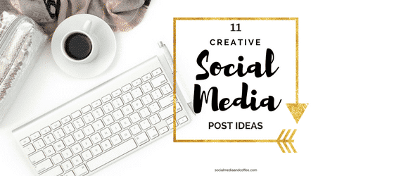 11 Creative Social Media Post Ideas