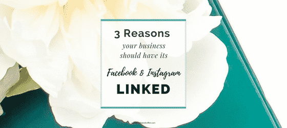 3 Reasons Your Business Should Have its Facebook & Instagram Linked