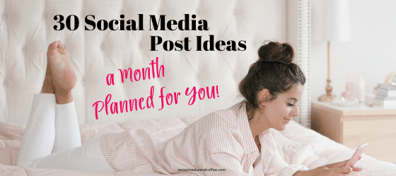 30 Social Media Post Ideas - a Month Planned for You!