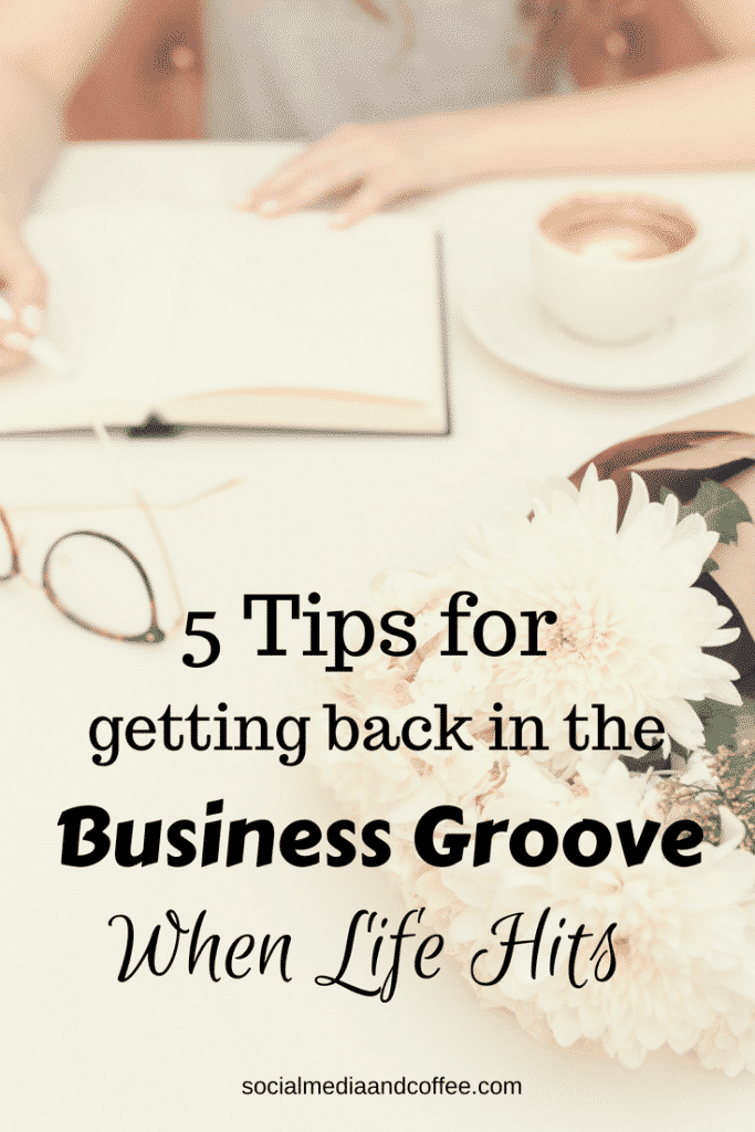 5 Tips for Getting Back in the Business Groove When Life Hits | online business | working from home | social media | marketing | #onlinebusiness #workingfromhome #blog #blogger #blogging