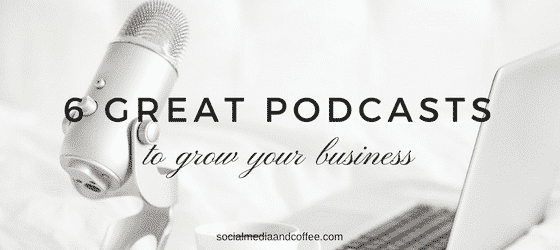 6 Great Podcasts to Grow Your Business