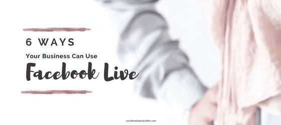 6 Ways Your Business Can Use Facebook Live