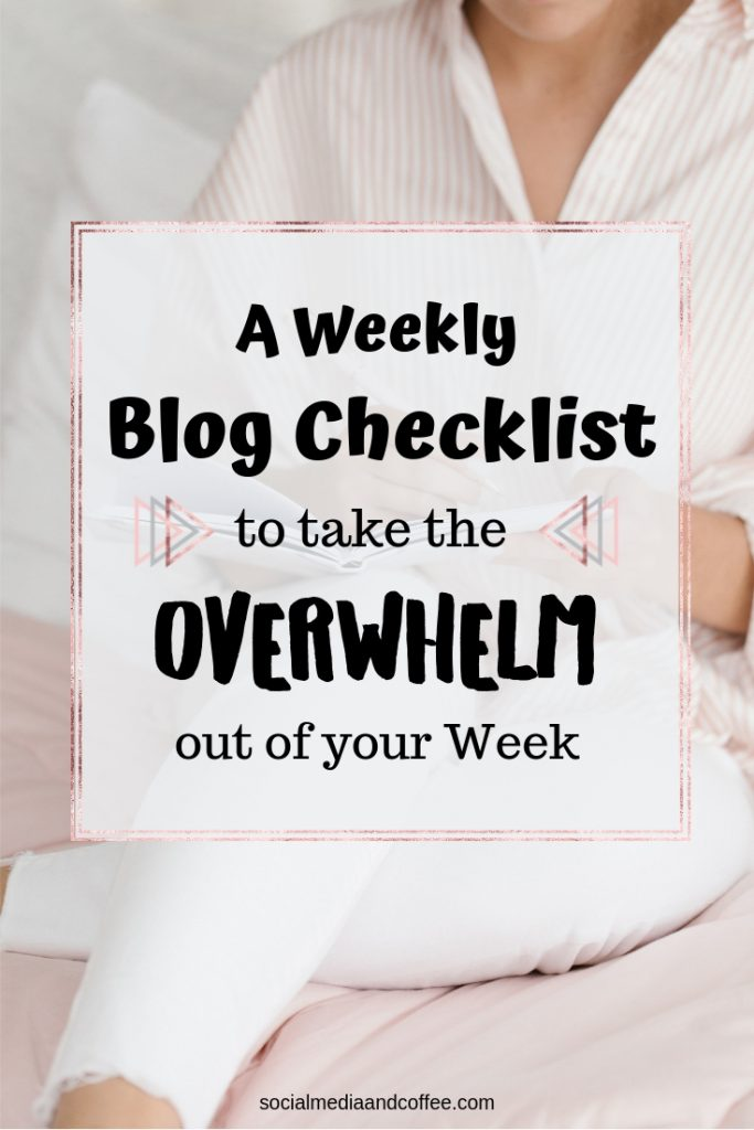 A Weekly Blog Checklist to Take the Overwhelm out of Your Week | blog | blogging | online business | social media marketing | #blog #blogging #onlinebusiness #socialmedia #socialmediamarketing