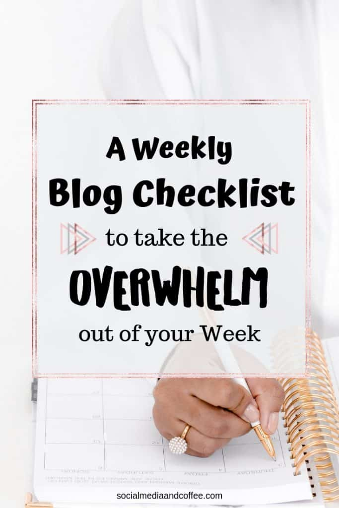 A Weekly Blog Checklist to Take the Overwhelm out of Your Week | blogging | online business | marketing | social media | #blog #blogging #socialmedia #onlinebusiness