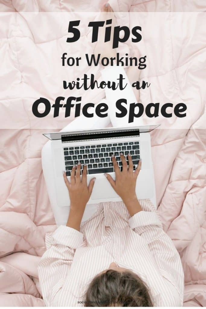 5 Tips for Working without an Office Space | blog | blogging | social media | online business | work from home | marketing | #onlinebusiness | #workfromhome #blog #blogging #blogger