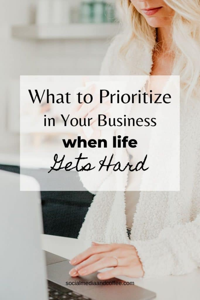 What to Prioritize in Your Business When Life Gets Hard | priorities | family life | entrepreneur | social media marketing | online business | startup business | goals | goal setting | #socialmedia #onlinebusiness #entrepreneur #priorities