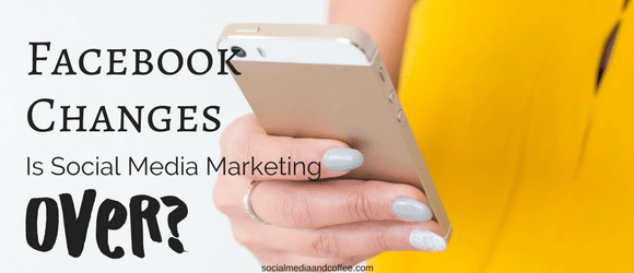 Facebook Changes - Is Social Media Marketing Done?