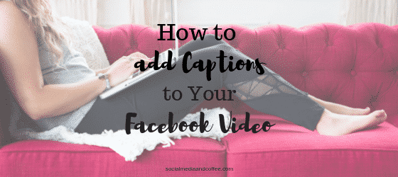 How to Add Captions to Your Facebook Video | Facebook Marketing | Social Media Marketing | Online Business | #facebook #facebookmarketing #socialmedia