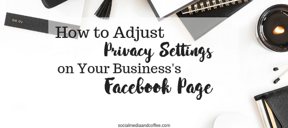 How to Adjust Privacy Settings on your Business's Facebook Page