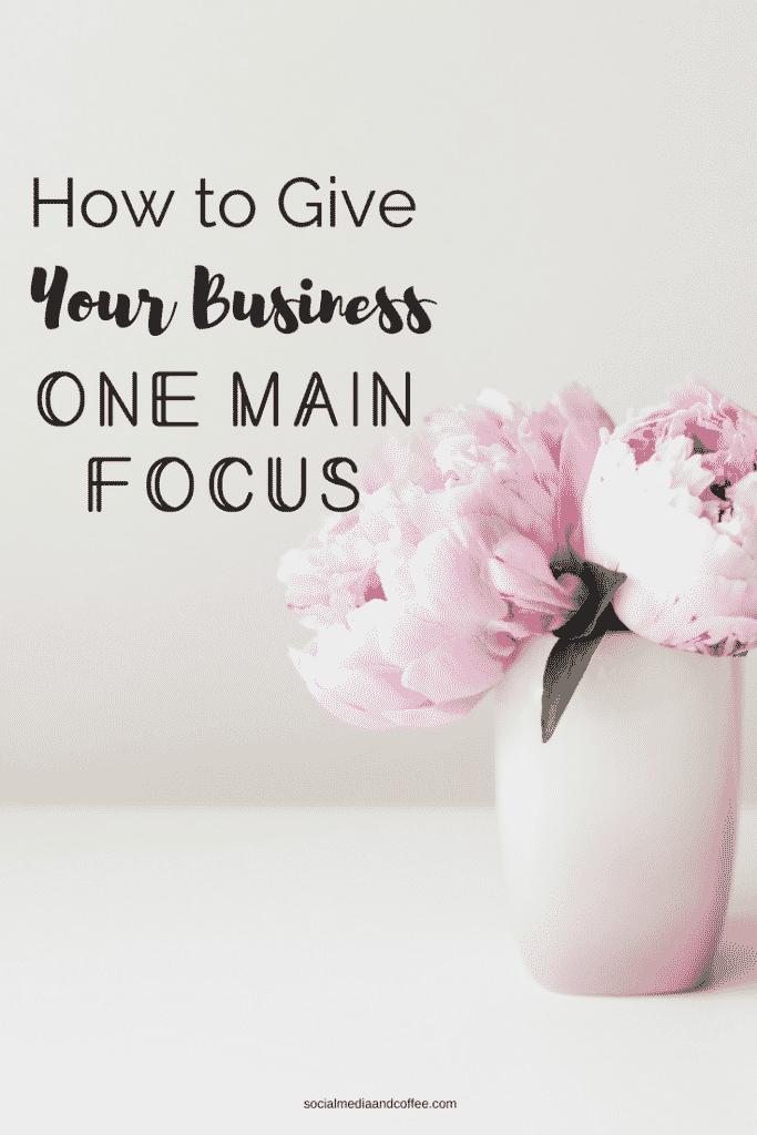 How to Give Your Business One Main Focus   online business   social media   social media marketing   blog   blogging   #onlinebusiness #entrepreneur #socialmedia #socialmediamarketing #marketing #blog #blogging