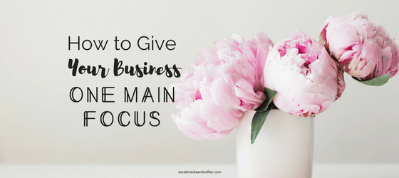 Give Your Business One Focus