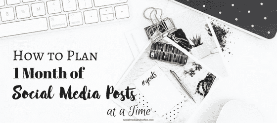 How to Plan 1 Month of Social Media Posts at a Time