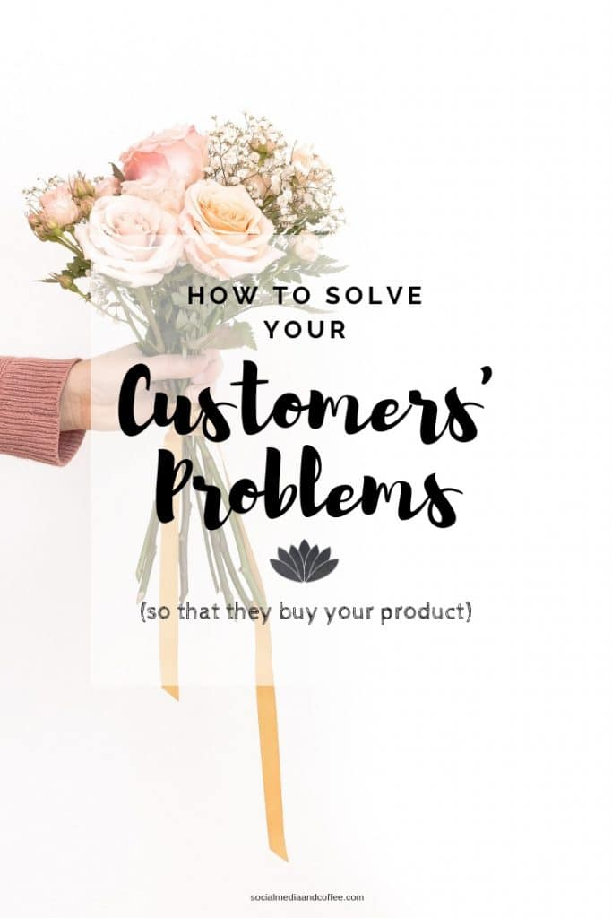 How to Solve Your Customers' Problems (so that they'll buy your product!) | social media marketing | online business | entrepreneur | blog | blogging | #socialmedia #socialmediamarketing #marketing #onlinebusiness #blog #blogging