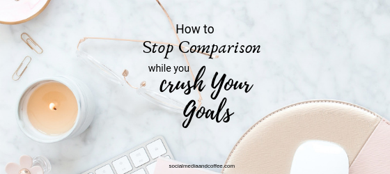 How to Stop Comparison while you Crush Your Goals | blog | blogging | online business | working from home | #blog #blogging #onlinebusiness #workfromhome #socialmedia
