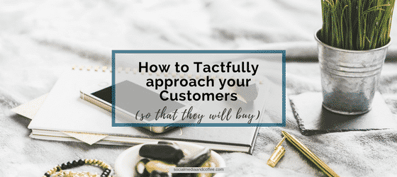 How to Tactfully Approach Your Customers