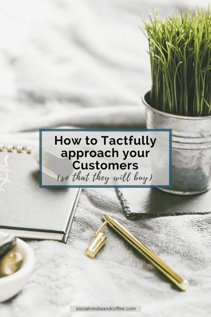 How to Tactfully Approach your Customers (so that they will buy!) | online business | social media marketing | blog | blogging | #onlinebusiness #socialmediamarketing #marketing #blog #blogging