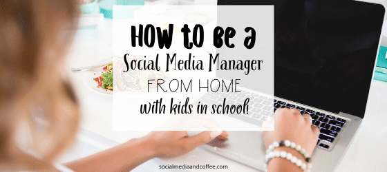 How to be a Social Media Manager from Home (with kids in school!)