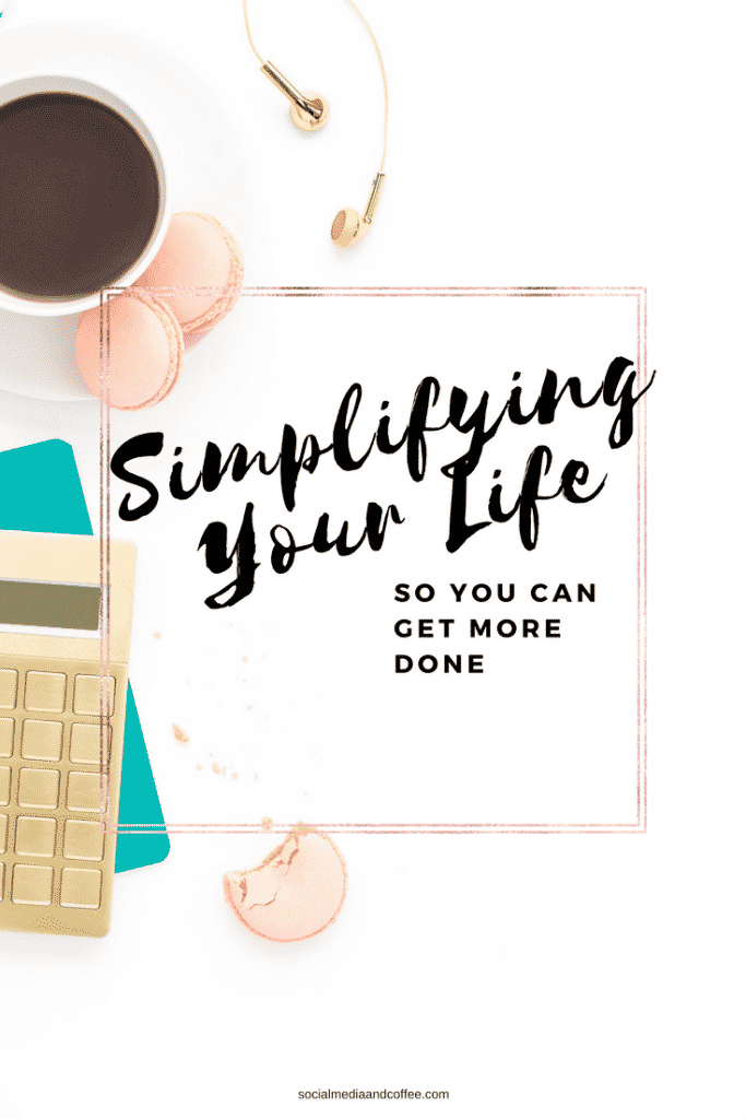Simplifying your Life (so you can get more done!) | online business | work from home | blog | blogging | #onlinebusiness #blog #blogging
