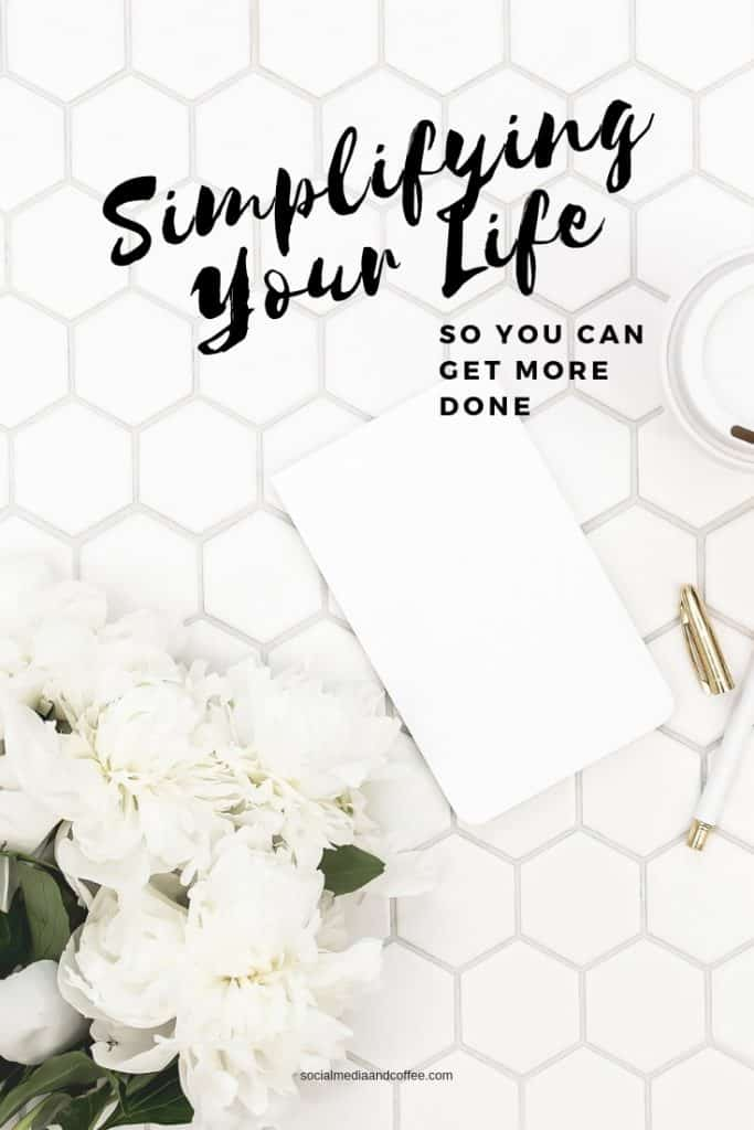 Simplifying Your Life so you can Get More Done | tips | online business | blog | blogging | homeschool | #blog #blogging #tips #onlinebusiness