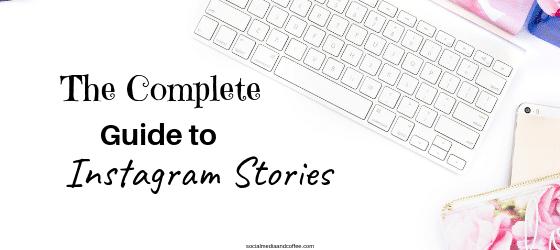 The Complete Guide to Instagram Stories | social media marketing | online business | blog | blogging | #socialmedia #socialmediamarketing #onlinebusiness #blog #blogging