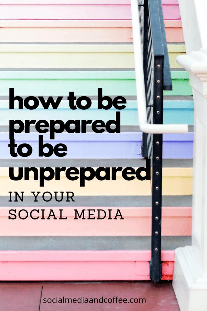 How to be prepared to be unprepared in your social media | social media marketing | online business | Facebook marketing | Instagram marketing | Twitter | small business marketing | blog | blogging | #smallbusiness #marketing #socialmedia #blog #blogging #Facebook #Instagram